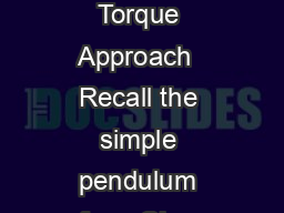 Simple Pendulum: Torque Approach  Recall the simple pendulum from Chap