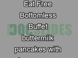 Brunch  am   pm Saturday  Sun day Bottomless Buffet  Kids  Years  Under    Years  Under Eat Free Bottomless Buffet buttermilk pancakes with banana rum syrup scrambled eggs with cheese steelcut oatmea