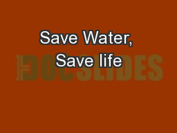 Save Water, Save life PowerPoint PPT Presentation