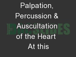 Inspection, Palpation, Percussion & Auscultation of the Heart  At this