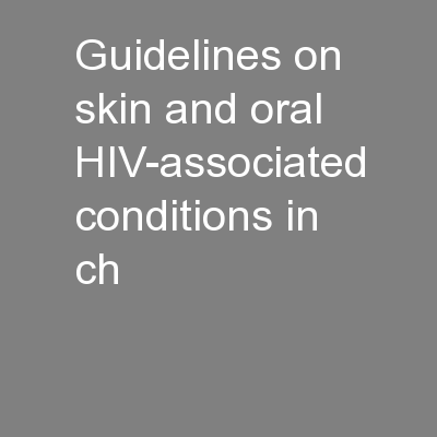 Guidelines on skin and oral HIV-associated conditions in ch PowerPoint PPT Presentation