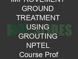 GROUND IMPROVEMENT GROUND TREATMENT USING GROUTING NPTEL Course Prof PDF document - DocSlides