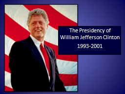 The Presidency of William Jefferson Clinton PowerPoint PPT Presentation