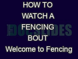 HOW TO WATCH A FENCING BOUT Welcome to Fencing