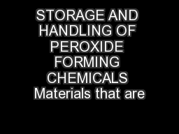 STORAGE AND HANDLING OF PEROXIDE FORMING CHEMICALS Materials that are PowerPoint PPT Presentation
