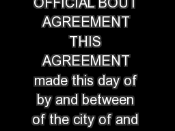 STATE OF NEW JERSEY STATE ATHLETIC CONTROL BOARD OFFICIAL BOUT AGREEMENT THIS AGREEMENT made this day of by and between of the city of and state of country a promoter duly licensed by this agency her