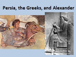 Persia, the Greeks, and Alexander PowerPoint PPT Presentation