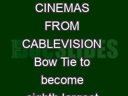 BOW TIE CINEMAS TO ACQUIRE CLEARVIEW CINEMAS FROM CABLEVISION Bow Tie to become eighth largest motion picture exhibit or in the U