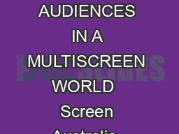 Screen Australia BEYOND THE BOX OFFICE UNDERSTANDING AUDIENCES IN A MULTISCREEN WORLD   Screen Australia  ISBN  This report draws from a number of sources