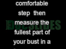 step  measure directly under your bust and pull as tight as feels comfortable step  then measure the fullest part of your bust in a loose way so that the tape is not digging in step  nd the cross ove