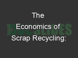 The Economics of Scrap Recycling: PowerPoint PPT Presentation
