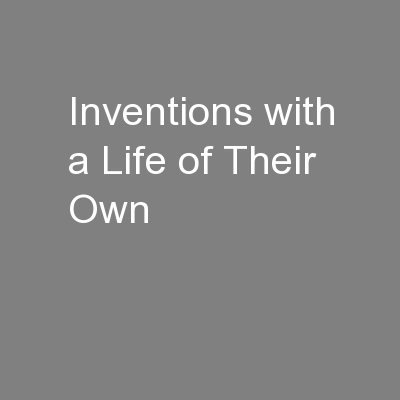 Inventions with a Life of Their Own