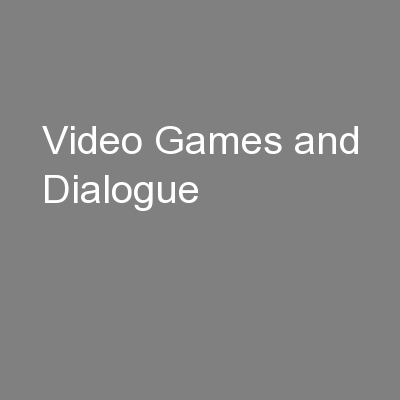 Video Games and Dialogue PowerPoint PPT Presentation