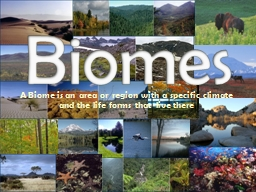 A Biome is an area or region with a specific climate and th PowerPoint PPT Presentation