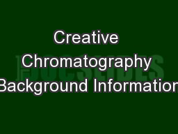 Creative Chromatography Background Information PowerPoint PPT Presentation