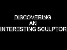 DISCOVERING AN INTERESTING SCULPTOR