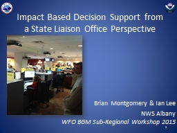 Impact Based Decision Support from a State Liaison Office P