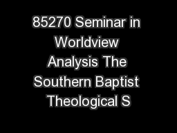 85270 Seminar in Worldview Analysis The Southern Baptist Theological S