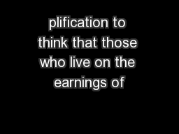 plification to think that those who live on the earnings of