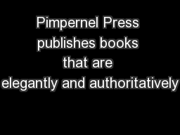 Pimpernel Press publishes books that are elegantly and authoritatively