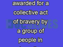 Group Bravery Citation The Group Bravery Citation is awarded for a collective act of bravery by a group of people in extraordinary circumstances that is worthy of recognition About the a ward Austral PowerPoint PPT Presentation