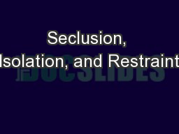 Seclusion, Isolation, and Restraint