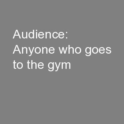 Audience: Anyone who goes to the gym
