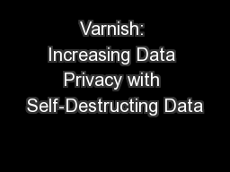 Varnish: Increasing Data Privacy with Self-Destructing Data