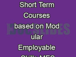 Course Curricula for Short Term Courses based on Mod ular Employable Skills MES PDF document - DocSlides