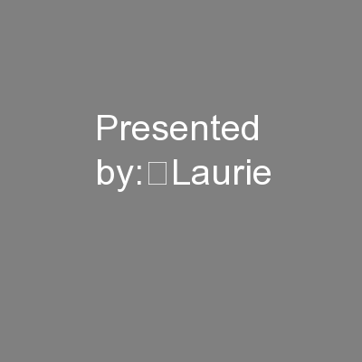 Presented by:Laurie PowerPoint PPT Presentation