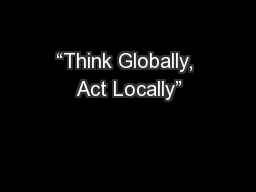 """""""Think Globally, Act Locally"""""""
