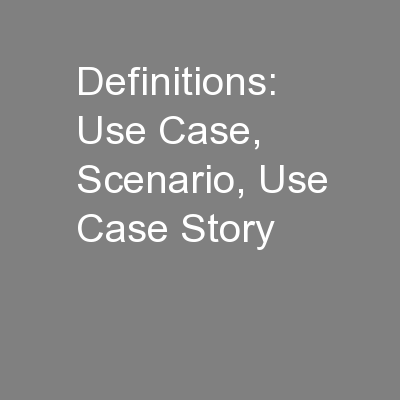 Definitions: Use Case, Scenario, Use Case Story PowerPoint PPT Presentation