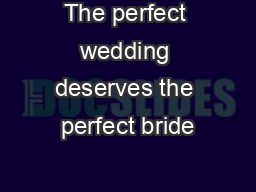 The perfect wedding deserves the perfect bride