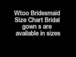Wtoo Bridesmaid Size Chart Bridal gown s are available in sizes