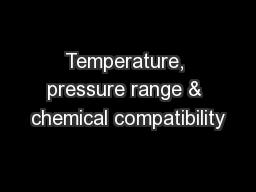 Temperature, pressure range & chemical compatibility PowerPoint PPT Presentation