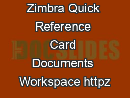 Zimbra Quick Reference Card Documents Workspace httpz