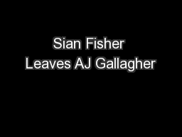 Sian Fisher Leaves AJ Gallagher