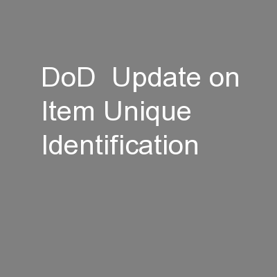DoD  Update on Item Unique Identification