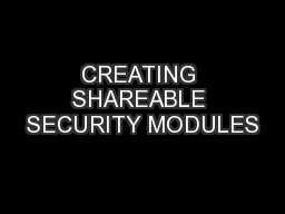 CREATING SHAREABLE SECURITY MODULES