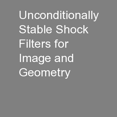 Unconditionally Stable Shock Filters for Image and Geometry