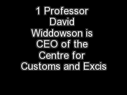 1 Professor David Widdowson is CEO of the Centre for Customs and Excis