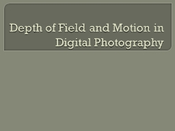 Depth of Field and Motion in Digital Photography PowerPoint PPT Presentation