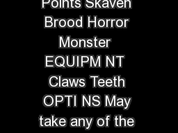 Skaven Brood Horror M WS BS S T W I A LD TYPE Unit Size Points Skaven Brood Horror Monster  EQUIPM NT  Claws Teeth OPTI NS May take any of the following Lash Tail Grants the Brood Horror  Tail Attack