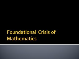 Foundational Crisis of Mathematics PowerPoint PPT Presentation