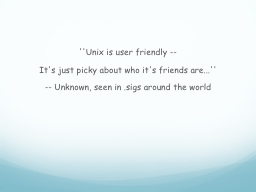 ''Unix is user friendly --
