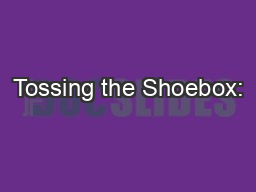 Tossing the Shoebox: