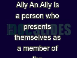 Becoming an Ally An Ally is a person who presents themselves as a member of the