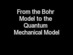 From the Bohr Model to the Quantum Mechanical Model