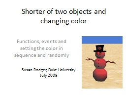 Shorter of two objects and changing color