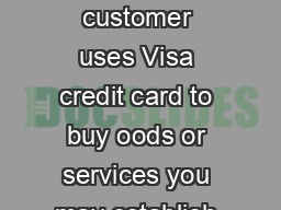 When customer uses Visa credit card to buy oods or services you may establish
